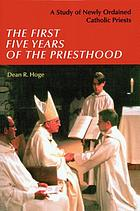 The first five years of the priesthood : a study of newly ordained Catholic priests