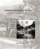 Roberto Burle Marx in Caracas : Parque del Este, 1956-1961