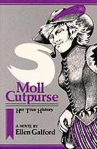 Moll Cutpurse, her true history : a novel