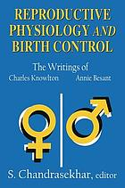 Reproductive physiology and birth control : the writings of Charles Knowlton and Annie Besant