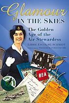 Glamour in the skies : the golden age of the air stewardess