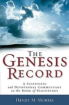 The Genesis record : a scientific and devotional commentary on the book of beginnings