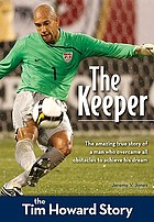 The keeper : the Tim Howard story