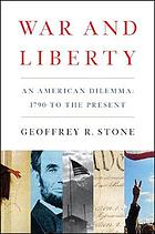 War and liberty : an American dilemma : 1790 to the present