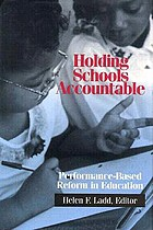 Holding schools accountable : performance-based reform in education