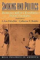 Smoking and politics : bureaucracy centered policymaking