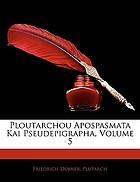 Ploutarchou apospasmata kai pseudepigrapha = Plutarchi fragmenta et spuria