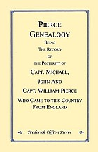 Pierce genealogy, no. IV. Being the record of the posterity of Capt. Michael, John and Capt. William Pierce, who came to this country from England