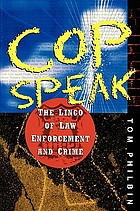 Cop speak : the lingo of law enforcement and crime