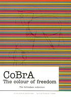 Cobra : the colour of freedom: the Schiedam collection