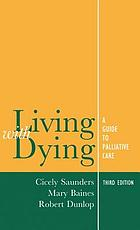 Living with dying : the management of terminal disease Living with dying : a guide to palliative care