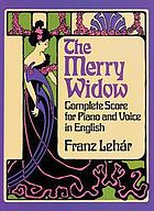 The merry widow, new musical play, adapted from the German of Victor Léon [pseud.] and Leo Stein [pseud.] Lyrics by Adrian Ross [pseud. Arr for the piano by H.M. Higgs.] Vocal score