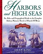 Harbors and high seas : an atlas and geographical guide to the complete Aubrey-Maturin novels of Patrick O'Brian