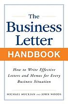 The business letter handbook : how to write effective letters & memos for every business situation