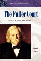 The Fuller court justices, rulings, and legacy