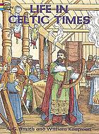 Life in Celtic Times / introduction and text by William Kaufman