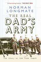 The real dad's army : the story of the Home Guard