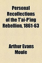 Personal recollections of the T'ai-p'ing rebellion, 1861-63