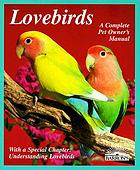 Lovebirds : everything about housing, care, nutrition, breeding, and diseases : with a special chapter, Understanding lovebirds