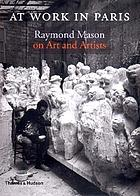 At work in Paris : Raymond Mason on art and artists