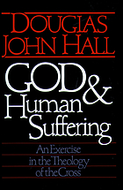 God and human suffering : an exercise in the theology of the cross