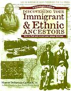 A genealogist's guide to discovering your immigrant & ethnic ancestors : how to find and record your unique heritage