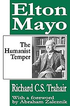 Elton Mayo : the humanist temper