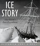 Ice story : Shackleton's lost expedition