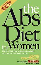 The abs diet for women : the six-week plan to flatten your belly and firm up your body for life