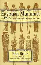 Egyptian mummies : unraveling the secrets of an ancient art