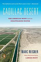 Cadillac desert : the American West and its disappearing water