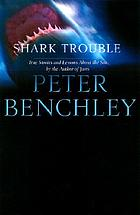 Shark trouble : true stories about sharks and the sea