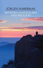 Between naturalism and religion : philosophical essays
