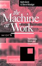 The machine at work : technology, work, and organization