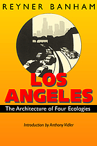 Los Angeles; the architecture of four ecologies