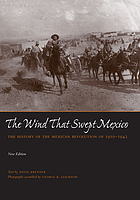 The wind that swept Mexico; the history of the Mexican revolution, 1910-1942