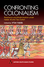 Confronting colonialism : resistance and modernization under Haidar Ali & Tipu Sultan