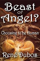 Beast or angel? : choices that make us human