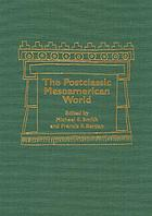 The postclassic Mesoamerican world : [based on a conference held April 1999 at the Kellogg Center at Michigan State University]