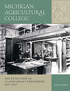 Michigan Agricultural College : the evolution of a land grant philosophy, 1855-1925