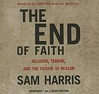 The end of faith [religion, terror, and the future of reason]