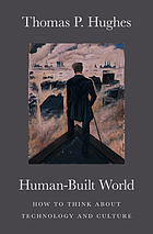 Human-built world : how to think about technology and culture