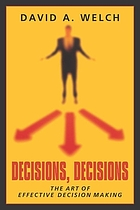 Decisions, decisions : the art of effective decision making