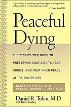 Peaceful dying : the step-by-step guide to preserving your dignity, your choice, and your inner peace at the end of life