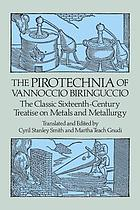 The pirotechnia of vannoccio biringuccio : the classic sixteenth century : teatrise on metals and metallurgy