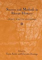 Sources and methods in African history : spoken, written, unearthed