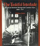 The tasteful interlude : American interiors through the camera's eye, 1860-1917