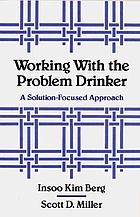 Working with the problem drinker : a solution-focused approach