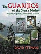 The Guarijos of the Sierra Madre : hidden people of northwestern Mexico