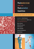Postmodernism and the postsocialist condition politicized art under late socialism